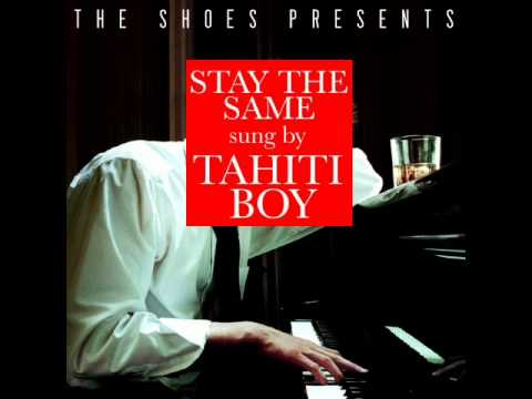 The Shoes - Stay The Same (Tahiti Boy Cover)