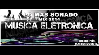 ¡Lo Mas Sonado! De La Musica Electronica MIX 2014 (MASTER MUSIC DJ)
