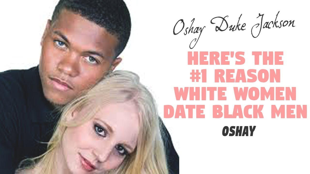 Heres The 1 Reason White Women Date Black Men - Youtube-9224