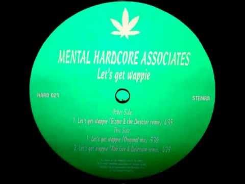 Mental hardcore associates let s get wappie