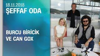 Burcu Biricik ve Can Gox, Şeffaf Oda'ya konuk oldu - 18.11.2018 Pazar