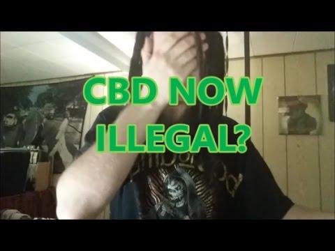 CBD NOW ILLEGAL??