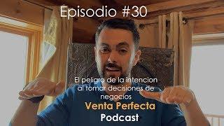 El peligro de la  intención  al tomar decisiones de negocios Venta Perfecta Podcast Episodio 30