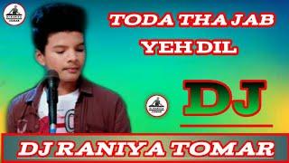 Toda Tha Jab Yeh Dil DJ Remix Dholki    Satyajeet jena    DJ Raniya Tomar
