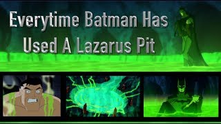 Everytime Batman Has Used A Lazarus Pit