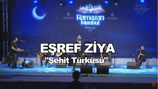 "EŞREF ZİYA  ""ŞEHİT TÜRKÜSÜ""  CANLI PERFORMANS"
