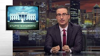Stupid Watergate II: Last Week Tonight with John Oliver (HBO)
