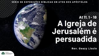 Atos 11. 1 - 18 | A Igreja de Jerusalém é persuadida | Rev. Geazy Liscio