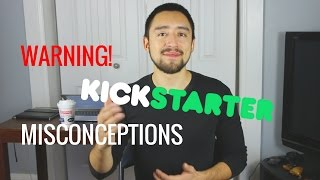 Warning! Beware of These Kickstarter Misconceptions!