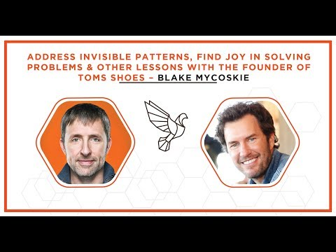 Invisible Patterns, Finding Joy & Other Lessons with the Founder of TOMS Shoes - Blake Mycoskie
