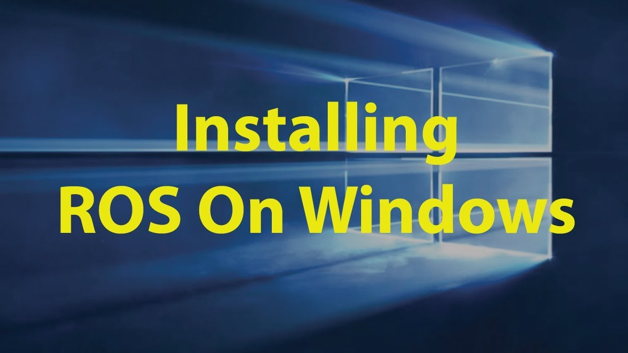 How to Install ROS On Windows Natively