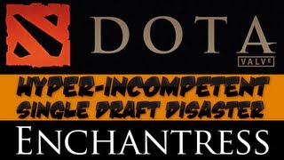 DotA 2 - Hyper-incompetent Single Draft Disaster - Enchantress