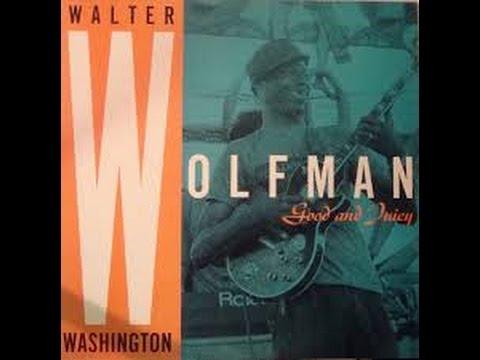 "Walter ""Wolfman"" Washington - good and juicy (full album HQ)"