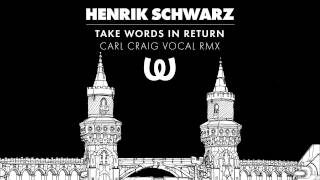 Henrik Schwarz - Take Words In Return (Carl Craig Vocal Rmx)