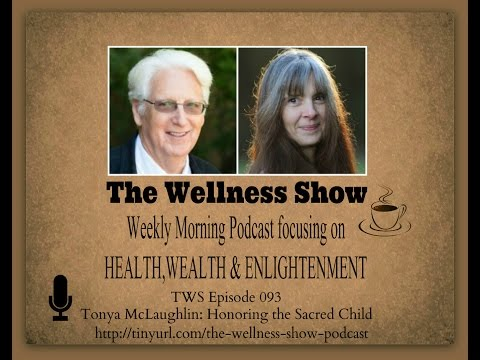 Tonya McLaughlin Honoring the Sacred Child ep 93 The Wellness Show