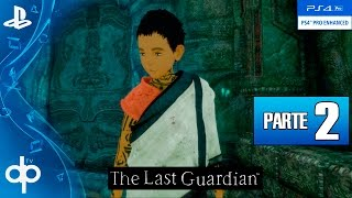 The Last Guardian Walkthrough Parte 2 Gameplay Español (PS4 PRO) | GUIA Completa