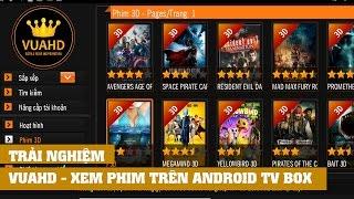 Trải nghiệm ứng dụng xem phim VUAHD trên Android TV BOX và tải khoản miễn phí