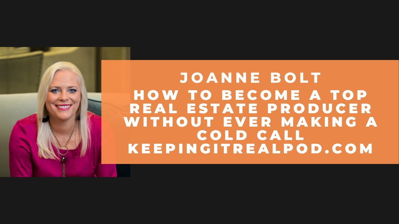 Joanne Bolt On How To Become A Top Real Estate Producer Without Ever Making A Cold Call
