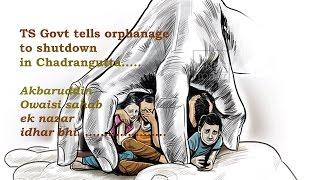 TS Govt tells orphanage to shutdown in Chandrayangutta | Akbaruddin owaisi sahab ek nazar idhar bhi