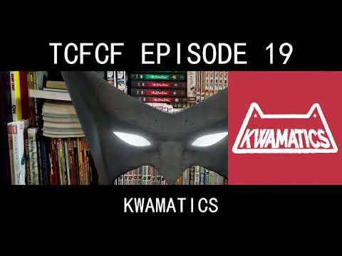 TCFCF #19 - Kwamatics!