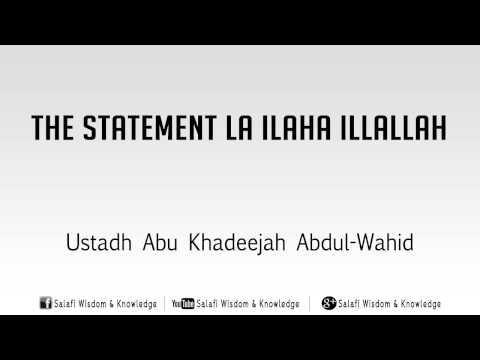 The Statement  Laa ilaaha illa Allaah - Abu Khadeejah Abdul-Wahid