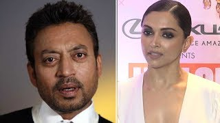 Emotional Deepika Padukones COMMENTS on Irrfan Khans Health Scare