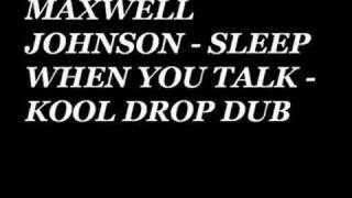 Maxwell Johnson -  Sleep When You Talk - Kool Drop Dub
