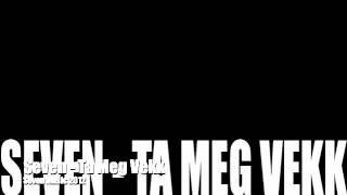 Seven - Ta Meg Vekk
