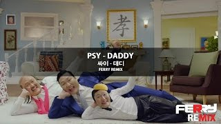PSY - DADDY (Ferry Remix)