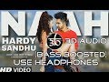 Naah | 3D Audio | Bass Boosted | Hardy Sandhu | Nora Fatehi | Virtual 3d Audio | HQ