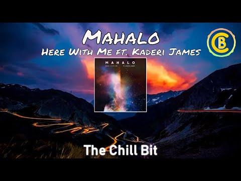 Mahalo - Here With Me ft. Kadiri James