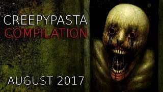 Creepypasta Compilation- August 2017