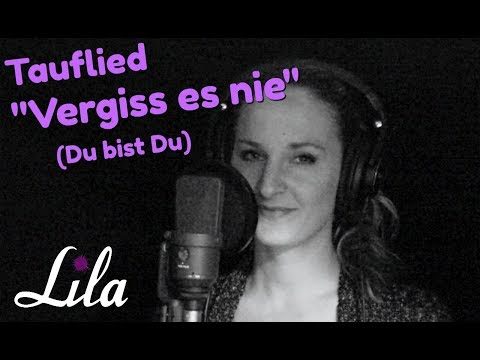 Wunderschönes Tauflied: Vergiss es nie - Du bist Du (Jürgen Werth) live eingesungen von Lila