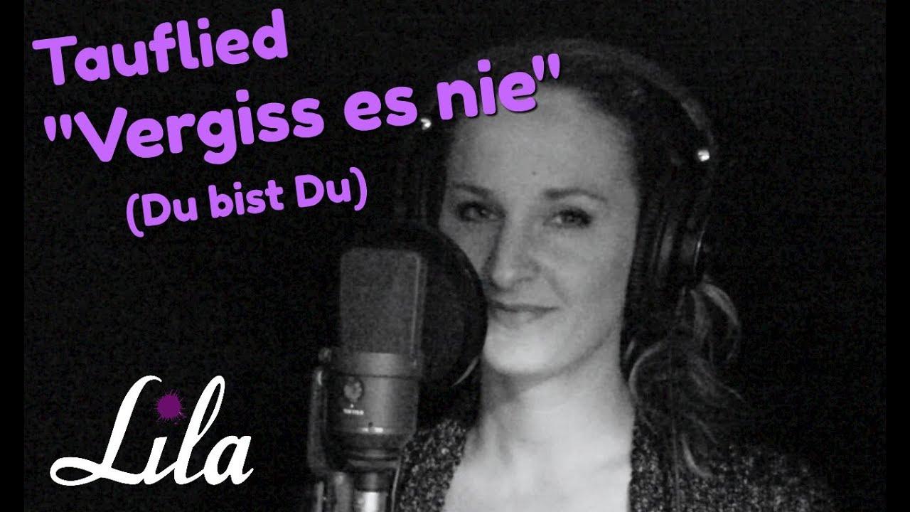 Wunderschönes Tauflied Vergiss Es Nie Du Bist Du Jürgen Werth Live Eingesungen Von Lila
