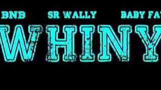 Whiny (Explicit) - BNB , Sr Wally & Baby Fat