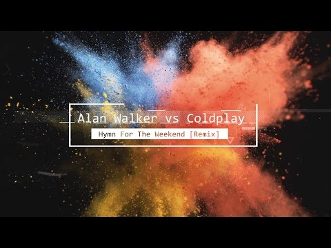 Alan Walker vs Coldplay - Hymn For The Weekend...
