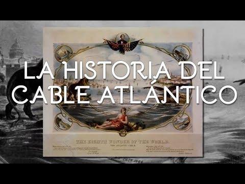 La Historia del Cable Atlántico
