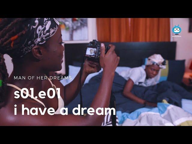 MAN OF HER DREAMS: S01E01 - I Have A Dream (Nigerian Sitcom Webseries)