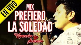 Corazón Serrano - Mix Prefiero La Soledad   En Vivo