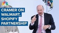 Jim Cramer on Walmart, Shopify partnership