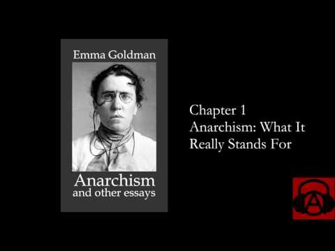 """Emma Goldman, """"Anarchism and Other Essays"""" Chapter 1 - Anarchism: What it Really Stands For"""
