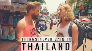 Things Never Said In Thailand