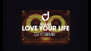 Gambar cover Klaas – Love Your Life (DJ Y.T Remix)