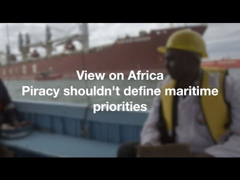 View on Africa: Piracy shouldn't define maritime priorities