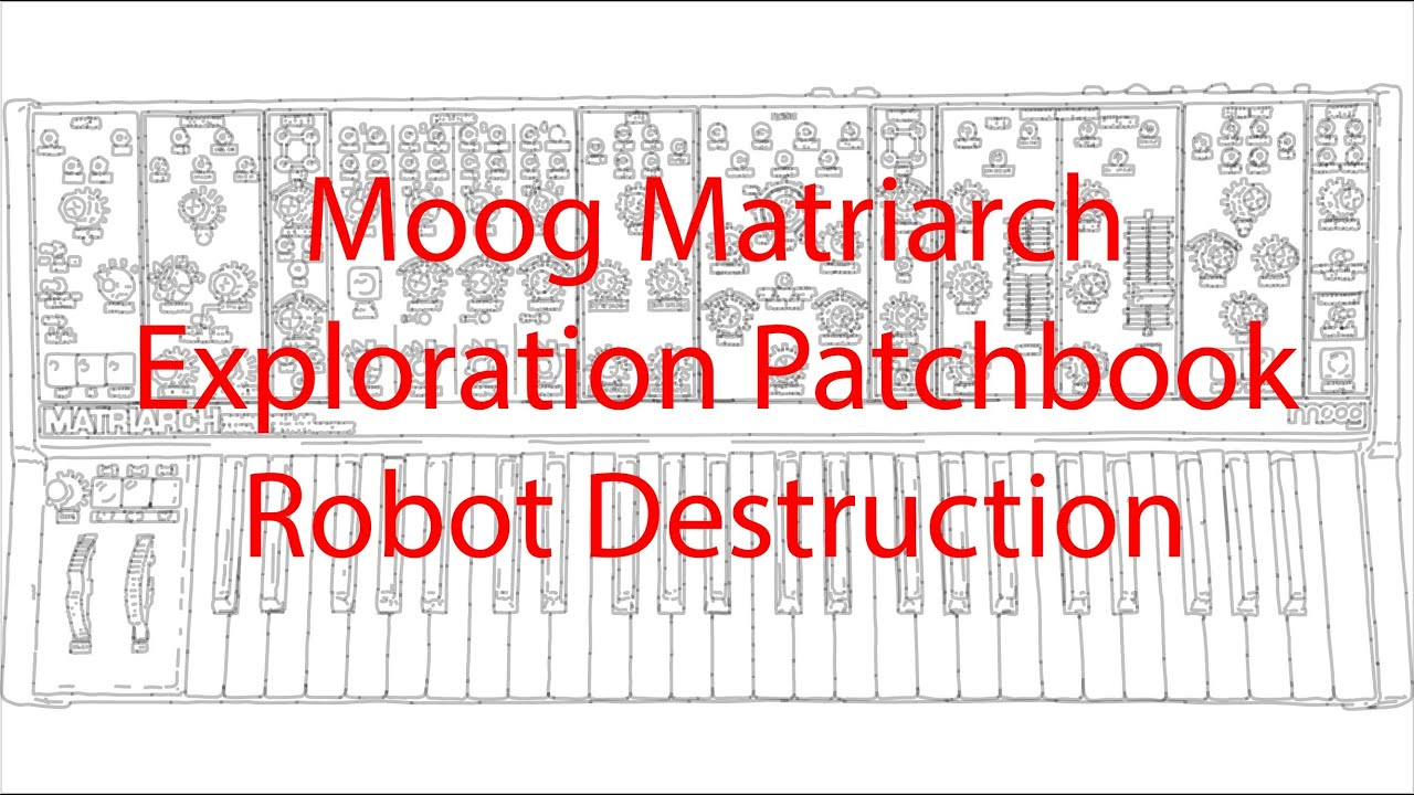 Moog Matriarch - Exploration Patchbook - Robot Destruction
