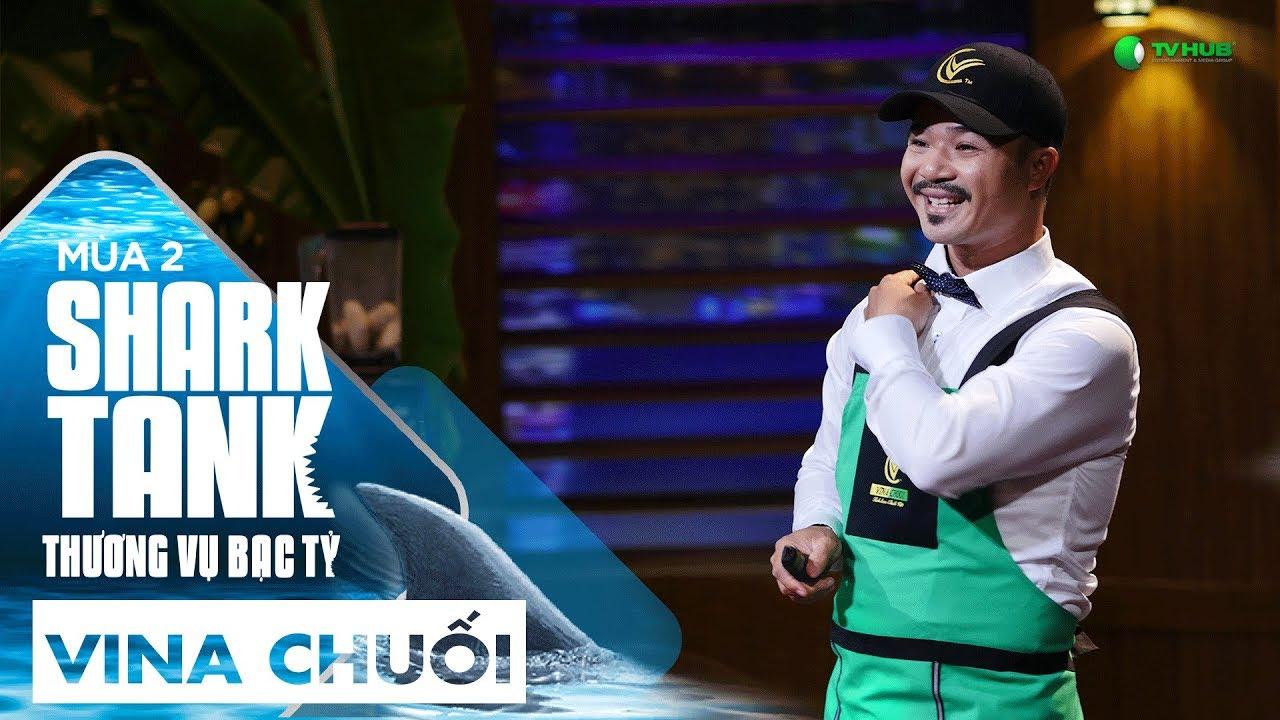 Startup Vina Chuối Được Cá Mập Đồng Cảm   Shark Tank Việt Nam Mùa 2   Thương Vụ Bạc Tỷ