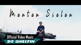 Dj Qhelfin _ Mantan Sialan (Official Music Video 2020)