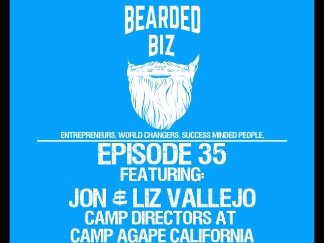 Bearded Biz Ep. 35 - Jon and Liz Vallejo - Camp Directors at Camp Agape California