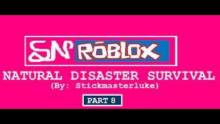 SN ROBLOX- Natural Disaster Survival Part 8