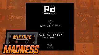 Tkay ft. Kyze & Big Tobz - Call Me Daddy (Prod. Jobey) | Mixtape Madness